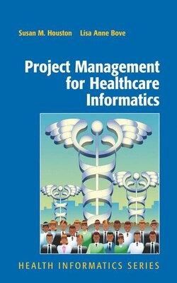 Book Project Management for Healthcare Informatics by Susan Houston