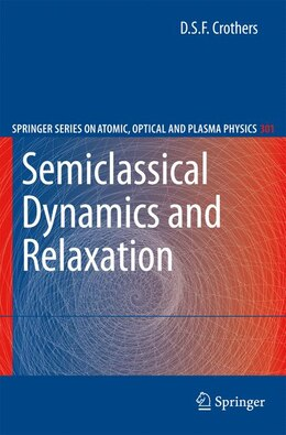 Book Semiclassical Dynamics and Relaxation by D.S.F. Crothers