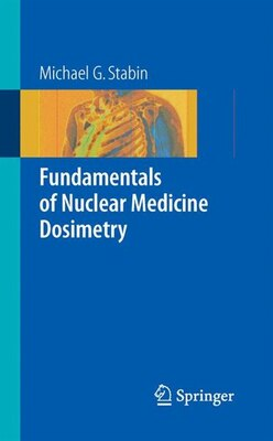Book Fundamentals of Nuclear Medicine Dosimetry by Michael G. Stabin