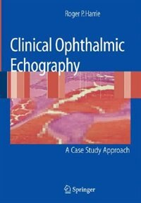 Book Clinical Ophthalmic Echography: A Case Study Approach by Roger P. Harrie