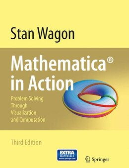 Book Mathematica in Action: Problem Solving Through Visualization and Computation by Stan Wagon