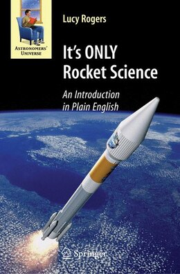 Book It's ONLY Rocket Science: An Introduction in Plain English by Lucy Rogers