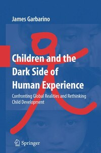 Children and the Dark Side of Human Experience: Confronting Global Realities and Rethinking Child…