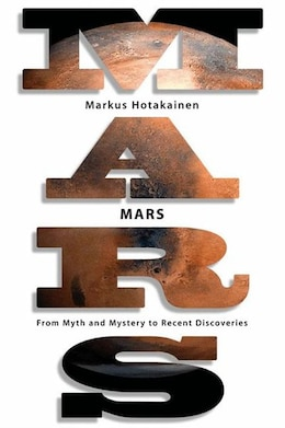 Book Mars: From Myth and Mystery to Recent Discoveries by Markus Hotakainen