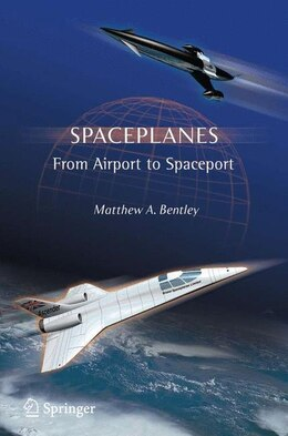 Book Spaceplanes: From Airport to Spaceport by Matthew A. Bentley