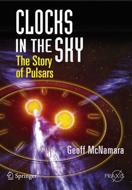 Book Clocks in the Sky: The Story of Pulsars by Geoff McNamara