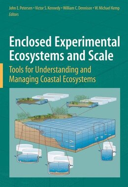 Book Enclosed Experimental Ecosystems and Scale: Tools for Understanding and Managing Coastal Ecosystems by John E. Petersen