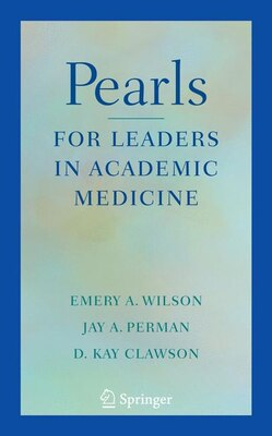 Book Pearls for Leaders in Academic Medicine by Emery A Wilson