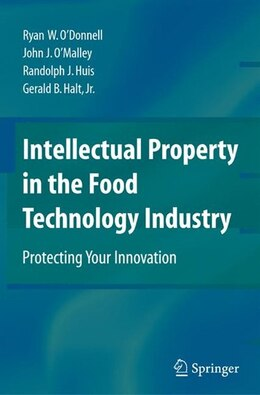 Book Intellectual Property in the Food Technology Industry: Protecting Your Innovation by Ryan W O#donnell
