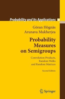 Book Probability Measures on Semigroups: Convolution Products, Random Walks and Random Matrices by Göran Högnäs