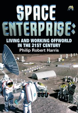 Book Space Enterprise: Living and Working Offworld in the 21st Century by Phillip Harris