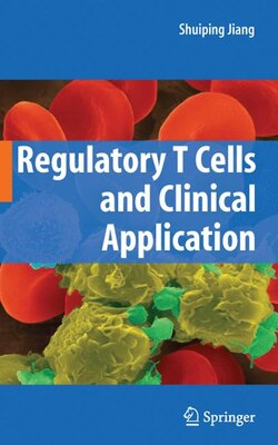 Book Regulatory T Cells and Clinical Application by Shuiping Jiang