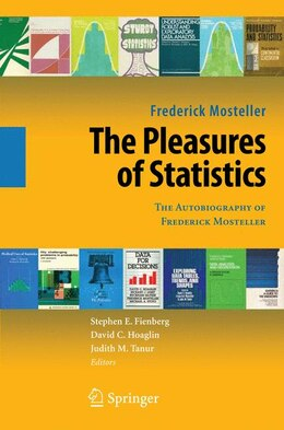 Book The Pleasures of Statistics: The Autobiography of Frederick Mosteller by Frederick Mosteller