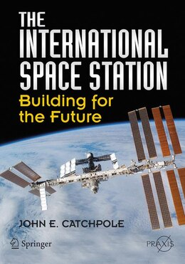 Book The International Space Station: Building for the Future by John E. Catchpole