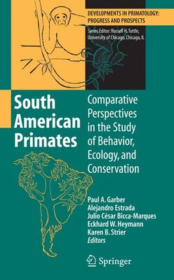 Book South American Primates: Comparative Perspectives in the Study of Behavior, Ecology, and… by Paul A. Garber