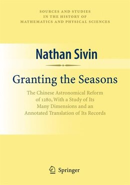 Book Granting the Seasons: The Chinese Astronomical Reform of 1280, With a Study of Its Many Dimensions… by Nathan Sivin