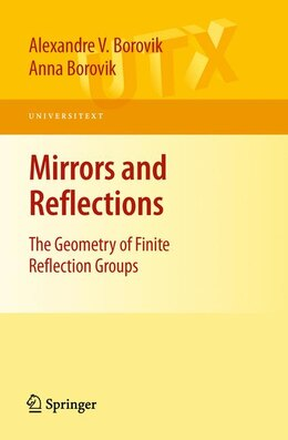 Book Mirrors and Reflections: The Geometry of Finite Reflection Groups by Alexandre V. Borovik