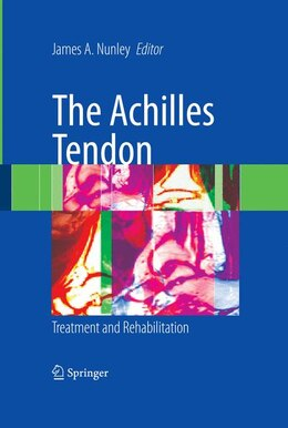 Book The Achilles Tendon: Treatment and Rehabilitation by James A. Nunley