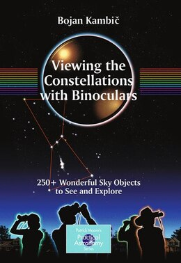 Book Viewing the Constellations with Binoculars: 250+ Wonderful Sky Objects to See and Explore by Bojan Kambic