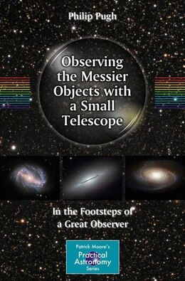 Book Observing the Messier Objects with a Small Telescope: In the Footsteps of a Great Observer by Philip Pugh