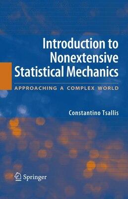 Book Introduction to Nonextensive Statistical Mechanics: Approaching a Complex World by Constantino Tsallis