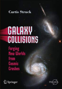 Book Galaxy Collisions: Forging New Worlds from Cosmic Crashes by Curtis Struck