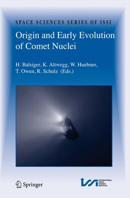 Book Origin and Early Evolution of Comet Nuclei: Workshop honouring Johannes Geiss on the occasion of… by Hans Balsiger