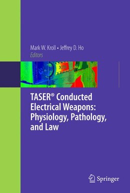 Book TASER® Conducted Electrical Weapons: Physiology, Pathology, and Law by Mark W. Kroll