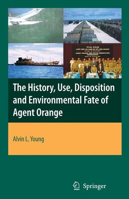 Book The History, Use, Disposition And Environmental Fate Of Agent Orange by Alvin Lee Young