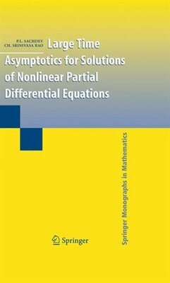 Book Large Time Asymptotics for Solutions of Nonlinear Partial Differential Equations by P.L. Sachdev