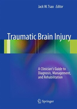 Book Traumatic Brain Injury: A Clinician's Guide to Diagnosis, Management, and Rehabilitation by Jack W. Tsao