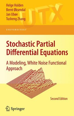 Book Stochastic Partial Differential Equations: A Modeling, White Noise Functional Approach by Helge Holden