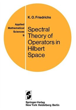 Book Spectral Theory of Operators in Hilbert Space by Kurt O. Friedrichs