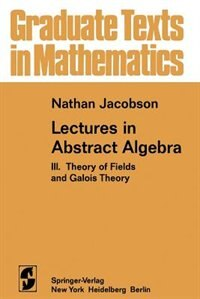 Book Lectures in Abstract Algebra: III. Theory of Fields and Galois Theory by N. Jacobson