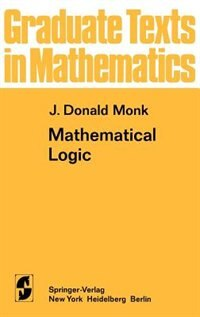 Book Mathematical Logic: MATHEMATICAL LOGIC by J.D. Monk