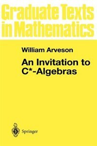 Book An Invitation to C*-Algebras by W. Arveson