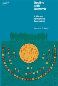 Book Dealing with Dilemma: A Manual for Genetic Counselors by P. T. Kelly