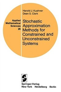 Book Stochastic Approximation Methods for Constrained and Unconstrained Systems by H.J. Kushner