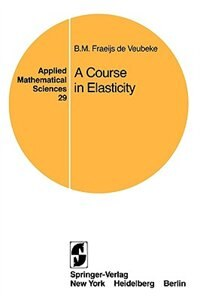 Book A Course in Elasticity by B. M. Fraeijs de Veubeke