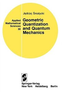 Book Geometric Quantization and Quantum Mechanics by Jedrzej Sniatycki
