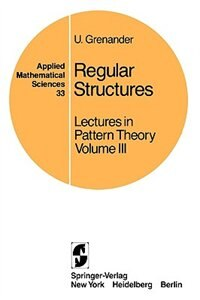 Book Regular Structures: Lectures in Pattern Theory Volume III by U. Grenander