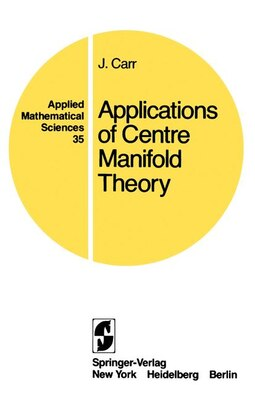 Book Applications of Centre Manifold Theory: APPLICATIONS OF CENTRE MANIFOL by Jack Carr