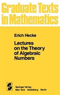 Book Lectures on the Theory of Algebraic Numbers by E. T. Hecke