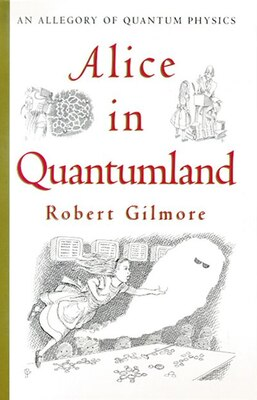 Book Alice in Quantumland: An Allegory of Quantum Physics by Robert Gilmore