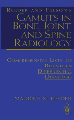 Book Reeder and Felson's Gamuts in Bone, Joint and Spine Radiology: Comprehensive Lists of Roentgen… by Maurice M. Reeder