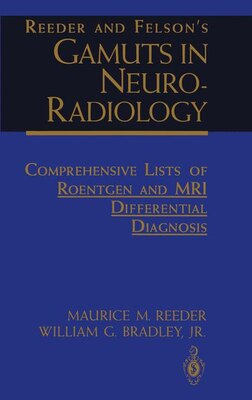 Book Reeder and Felson's Gamuts in Neuro-Radiology: Comprehensive Lists of Roentgen and MRI Differential… by Maurice M. Reeder