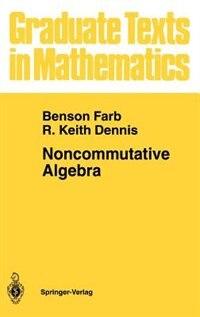 Book Noncommutative Algebra: NONCOMMUTATIVE ALGEBRA by Benson Farb