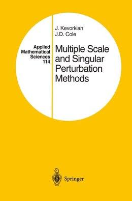Book Multiple Scale and Singular Perturbation Methods: MULTIPLE SCALE & SINGULAR PERT by J.K. Kevorkian