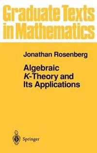 Book Algebraic K-Theory and Its Applications: ALGEBRAIC K-THEORY & ITS APPLI by Jonathan Rosenberg