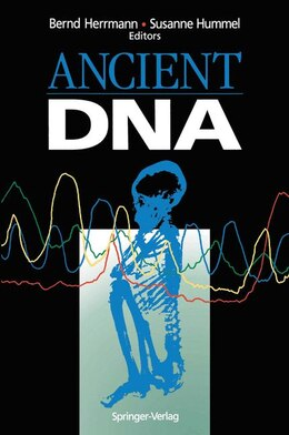 Book Ancient Dna: Recovery and Analysis of Genetic Material from Paleontological, Archaeological, Museum… by Bernd Herrmann